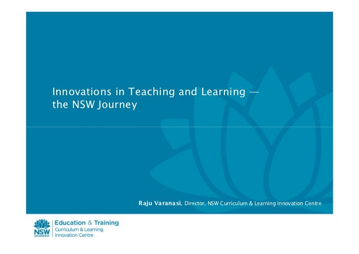 Innovations in Teaching and Learning —the NSW Journey               Raju Varanasi, Director, NSW Curriculum & Learning Inn...