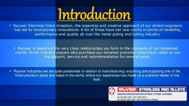 Introduction Rajveer Stainless Since inception, the expertise and creative approach of our skilled engineers has led to r...