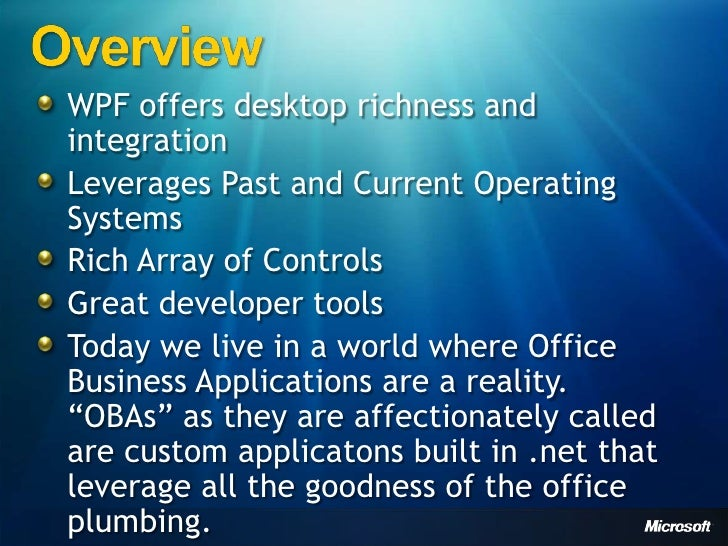 Overview<br />WPF offers desktop richness and integration<br />Leverages Past and Current Operating Systems<br />Rich Arra...