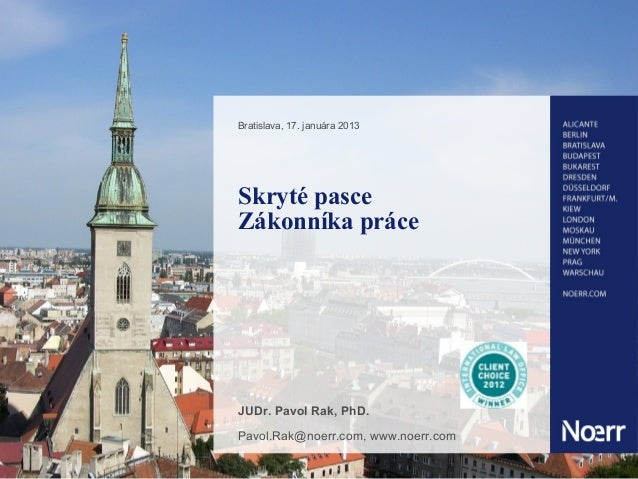 Bratislava, 17. januára 2013Skryté pasceZákonníka práceJUDr. Pavol Rak, PhD.Pavol.Rak@noerr.com, www.noerr.com