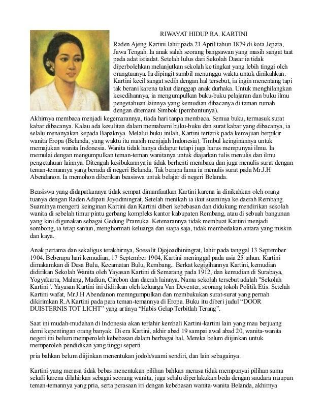RIWAYAT HIDUP RA. KARTINI Raden Ajeng Kartini lahir pada 21 April tahun 1879 di kota Jepara, Jawa Tengah. Ia anak salah se...