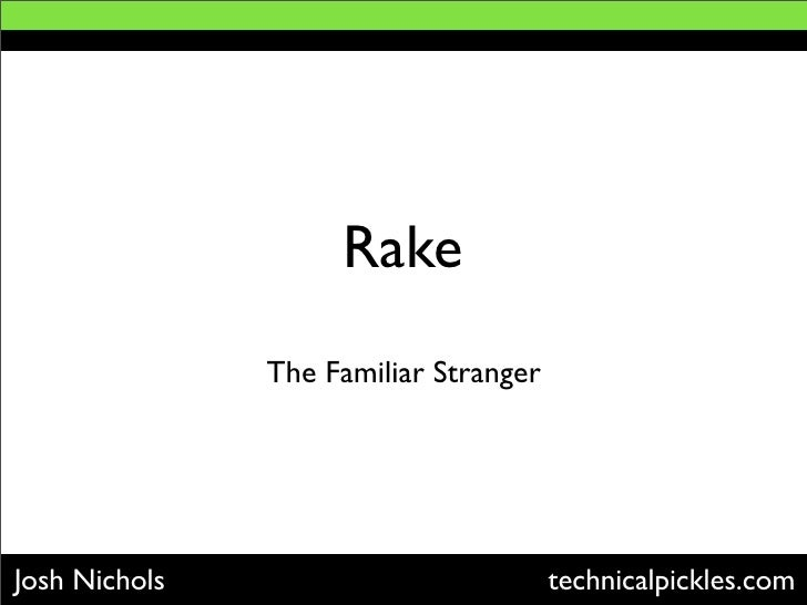 Rake                The Familiar Stranger     Josh Nichols                           technicalpickles.com