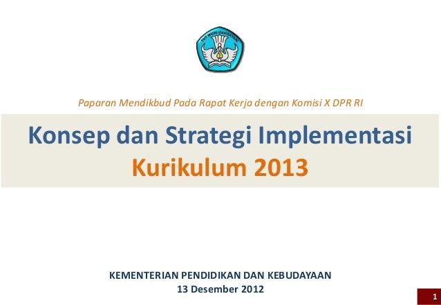 Paparan Mendikbud Pada Rapat Kerja dengan Komisi X DPR RIKonsep dan Strategi Implementasi        Kurikulum 2013          K...