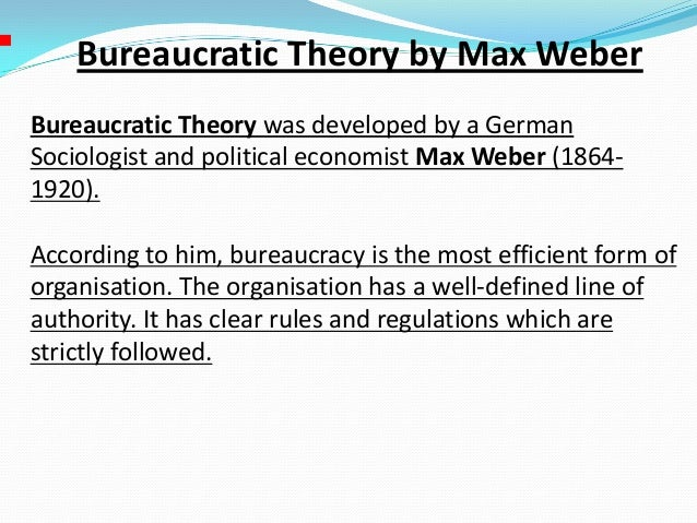 bureaucracy by max weber Max weber was a german theorist and became famous for his management approach on bureaucracy and bureaucratic theory read more about his biography.