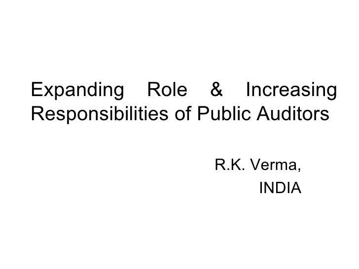 Expanding Role & Increasing Responsibilities of Public Auditors  R.K. Verma, INDIA