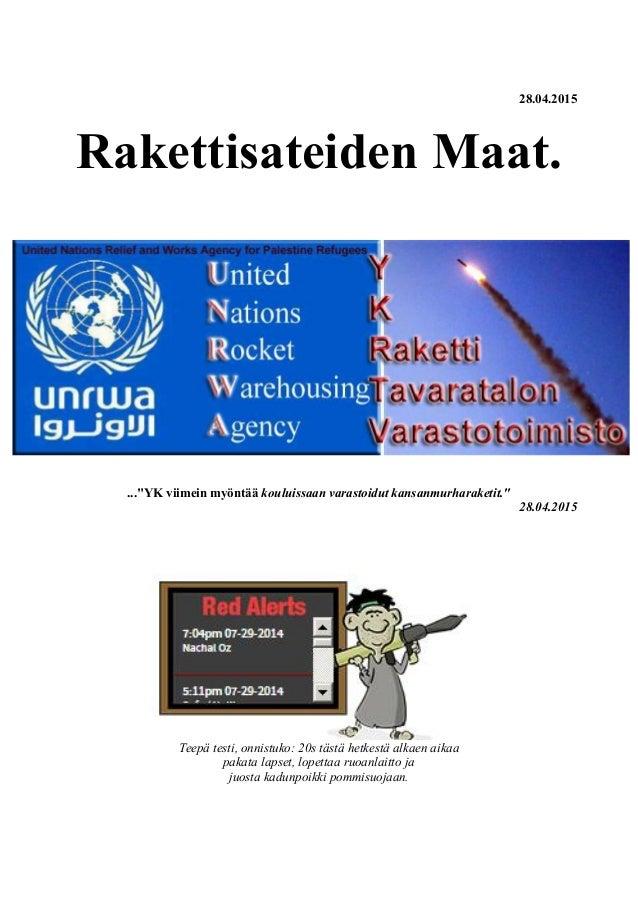 """28.04.2015 Rakettisateiden Maat. ...""""YK viimein myöntää kouluissaan varastoidut kansanmurharaketit."""" 28.04.2015 Teepä test..."""