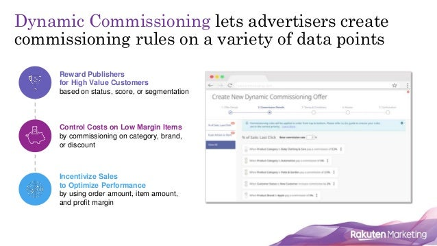 12 Dynamic Commissioning lets advertisers create commissioning rules on a variety of data points rakutenmarketing.com Rewa...