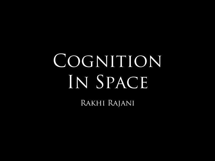 Cognition In Space  Rakhi Rajani