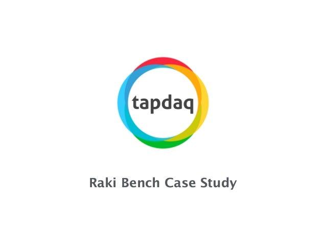 Raki Bench Case Study