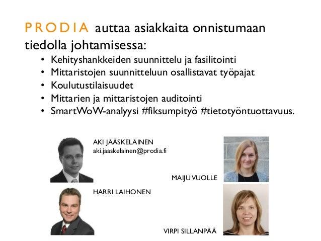 AKI JÄÄSKELÄINEN aki.jaaskelainen@prodia.fi HARRI LAIHONEN MAIJUVUOLLE VIRPI SILLANPÄÄ P RO D I A auttaa asiakkaita onnist...