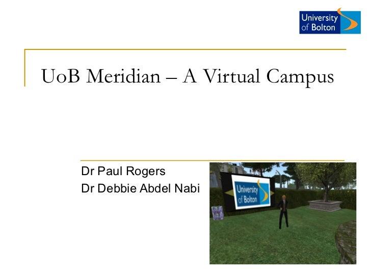 UoB Meridian – A Virtual Campus Dr Paul Rogers Dr Debbie Abdel Nabi