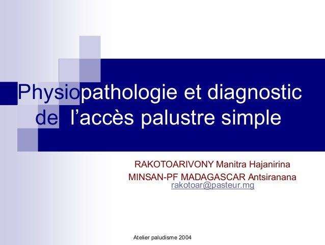 Physiopathologie et diagnostic de l'accès palustre simple            RAKOTOARIVONY Manitra Hajanirina           MINSAN-PF ...