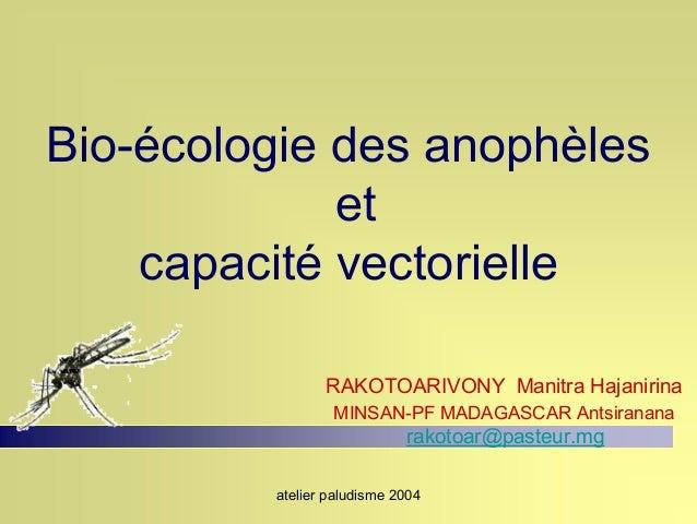 Bio-écologie des anophèles             et    capacité vectorielle                RAKOTOARIVONY Manitra Hajanirina         ...