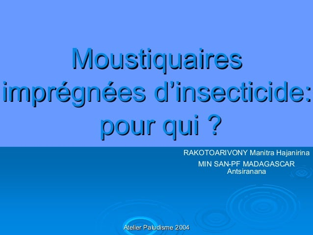 Moustiquairesimprégnées d'insecticide:       pour qui ?                            RAKOTOARIVONY Manitra Hajanirina       ...