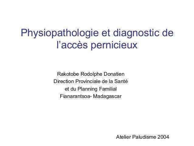 Physiopathologie et diagnostic de       l'accès pernicieux        Rakotobe Rodolphe Donatien       Direction Provinciale d...