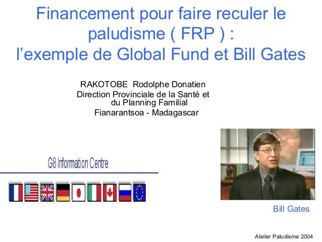 Financement pour faire reculer le         paludisme ( FRP ) :l'exemple de Global Fund et Bill Gates        RAKOTOBE Rodolp...