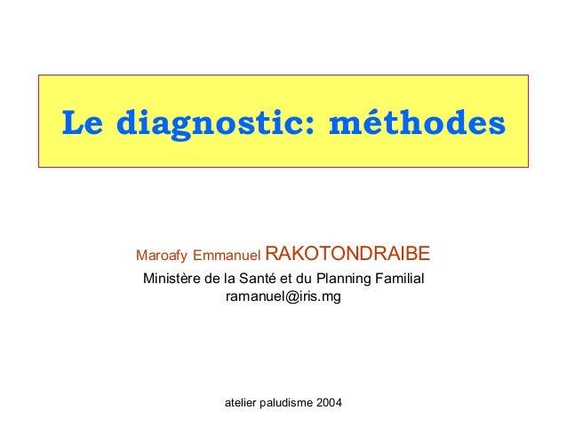 Le diagnostic: méthodes   Maroafy Emmanuel RAKOTONDRAIBE    Ministère de la Santé et du Planning Familial                 ...