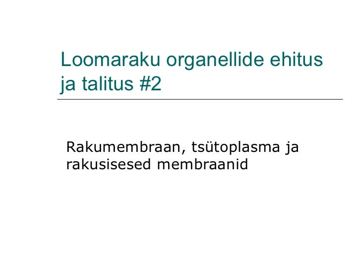 Loomaraku organellide ehitusja talitus #2Rakumembraan, tsütoplasma jarakusisesed membraanid