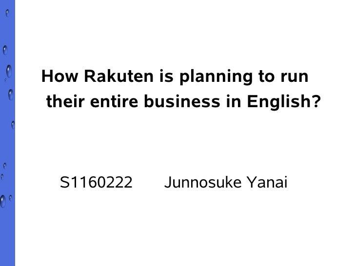 How Rakuten is planning to runtheir entire business in English?  S1160222    Junnosuke Yanai