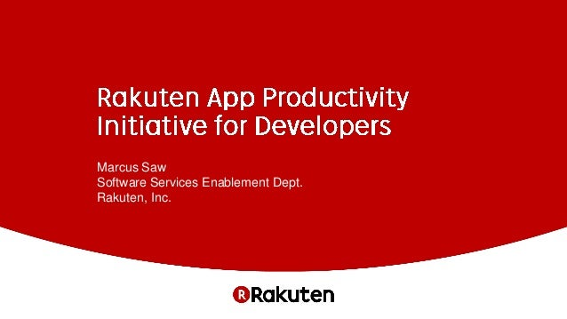Marcus Saw Software Services Enablement Dept. Rakuten, Inc.