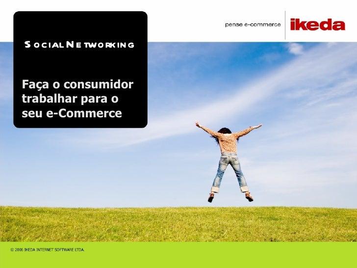 Social Networking Faça o consumidor trabalhar para o seu e-Commerce