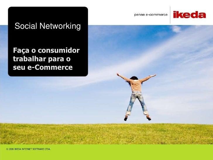 Social NetworkingFaça o consumidortrabalhar para oseu e-Commerce