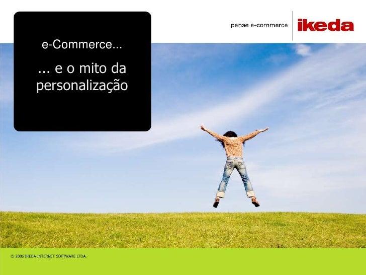e-Commerce...... e o mito dapersonalização