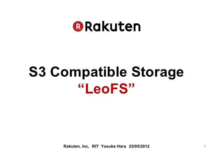 "S3 Compatible Storage      ""LeoFS""    Rakuten. Inc, RIT Yosuke Hara 25/05/2012   1"