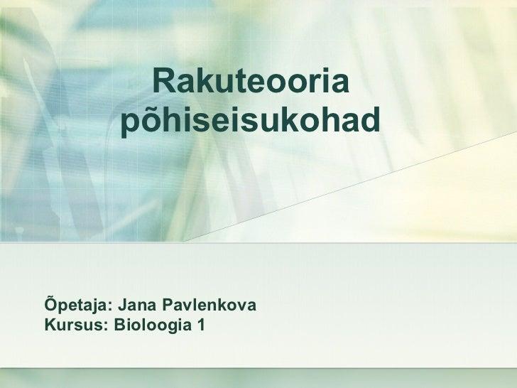 Rakuteooria põhiseisukohad Õpetaja: Jana Pavlenkova Kursus: Bioloogia 1