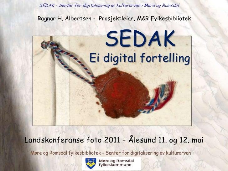 SEDAK - Senter for digitalisering av kulturarven i Møre og Romsdal<br />Ragnar H. Albertsen -  Prosjektleiar, M&R Fylkesbi...