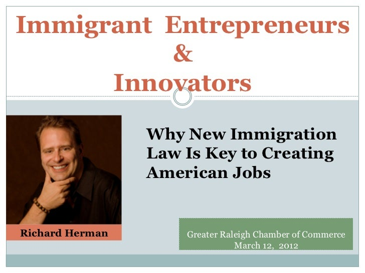 Immigrant Entrepreneurs          &      Innovators                 Why New Immigration                 Law Is Key to Creat...