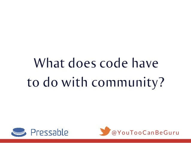 You can't have a thriving codebase without a thriving community. Slide 2