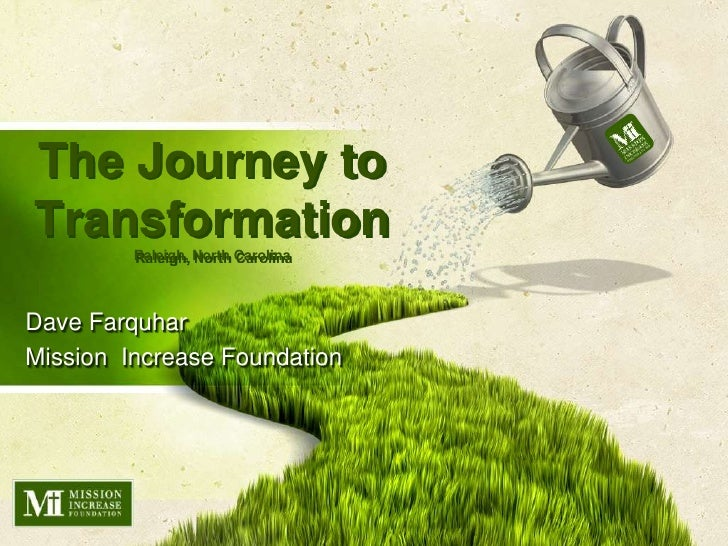 The Journey to TransformationRaleigh, North Carolina<br />Dave Farquhar<br />Mission  Increase Foundation<br />
