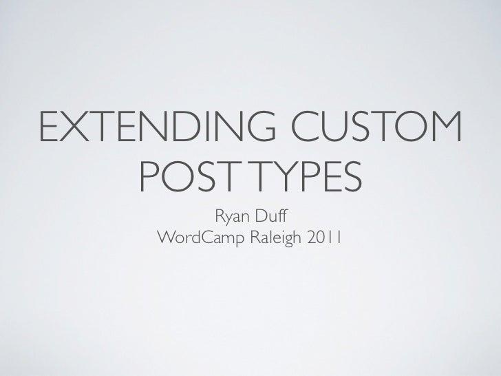 EXTENDING CUSTOM    POST TYPES         Ryan Duff    WordCamp Raleigh 2011