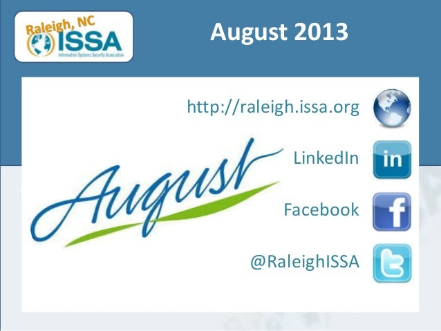 August 2013 http://raleigh.issa.org LinkedIn  Facebook @RaleighISSA