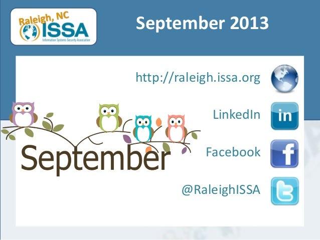 September 2013 http://raleigh.issa.org LinkedIn Facebook @RaleighISSA