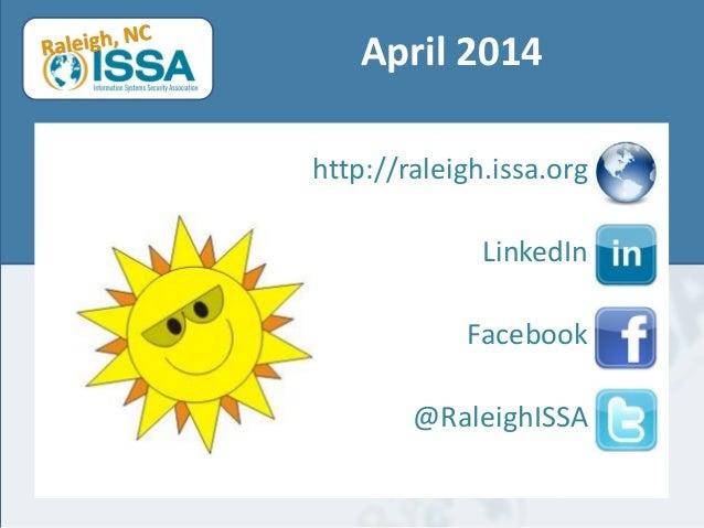 April 2014 http://raleigh.issa.org LinkedIn Facebook @RaleighISSA