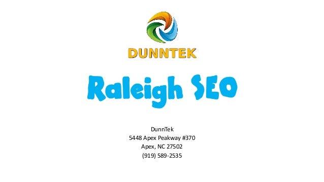 Raleigh SEO DunnTek 5448 Apex Peakway #370 Apex, NC 27502 (919) 589-2535