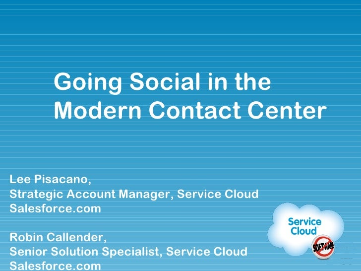 Lee Pisacano,  Strategic Account Manager, Service Cloud Salesforce.com Robin Callender,  Senior Solution Specialist, Servi...