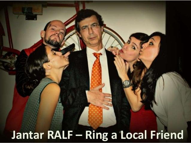 Jantar RALF – Ring a Local Friend