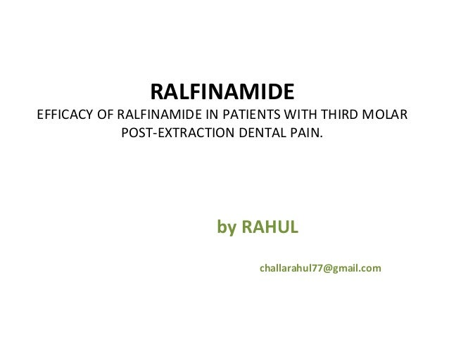RALFINAMIDEEFFICACY OF RALFINAMIDE IN PATIENTS WITH THIRD MOLAR             POST-EXTRACTION DENTAL PAIN.                  ...