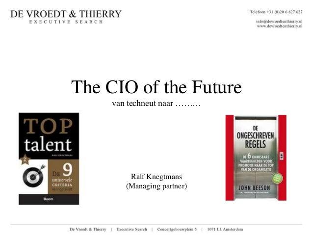 The CIO of the Future     van techneut naar ………         Ralf Knegtmans        (Managing partner)