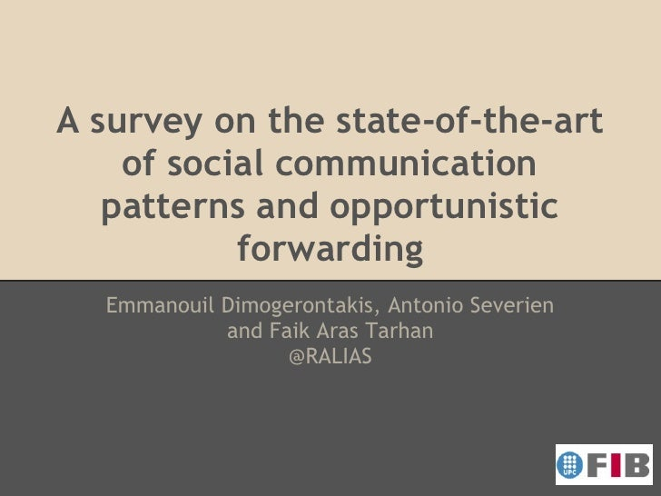 A survey on the state-of-the-art    of social communication   patterns and opportunistic           forwarding  Emmanouil D...