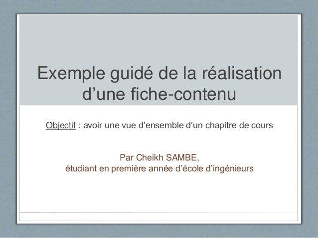 Exemple guidé de la réalisation d'une fiche-contenu Objectif : avoir une vue d'ensemble d'un chapitre de cours Par Cheikh ...