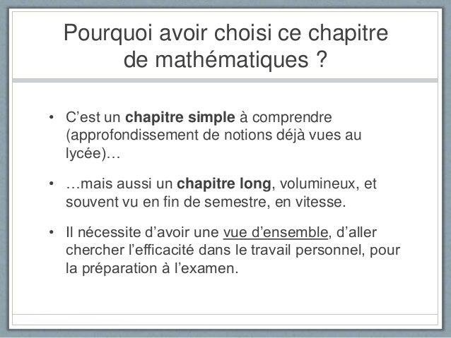 Pourquoi avoir choisi ce chapitre de mathématiques ? • C'est un chapitre simple à comprendre (approfondissement de notions...