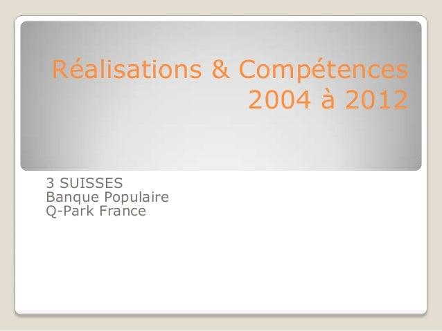 Réalisations & Compétences                2004 à 20123 SUISSESBanque PopulaireQ-Park France