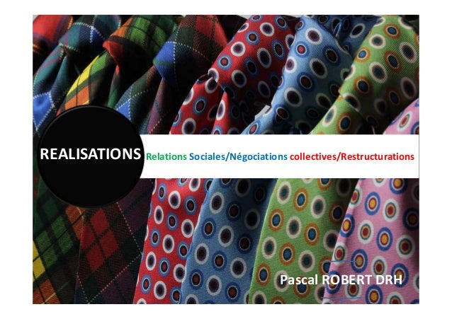 Relations Sociales/Négociations collectives/RestructurationsREALISATIONS Pascal ROBERT DRH