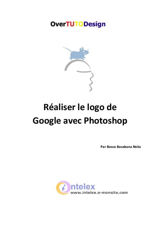 Réaliser le logo de Google avec Photoshop Réaliser le logo de Google avec Photoshop Par Bosco Basabana N Réaliser le logo ...