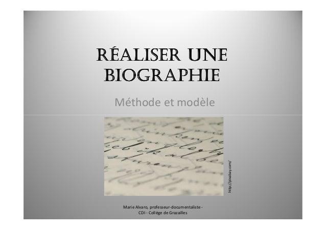RÉALISER UNERÉALISER UNERÉALISER UNERÉALISER UNE BIOGRAPHIEBIOGRAPHIEBIOGRAPHIEBIOGRAPHIE Méthode et modèle Marie Alvaro, ...