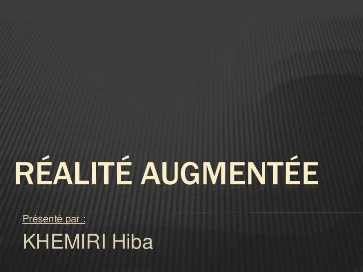 RÉALITÉ AUGMENTÉEPrésenté par :KHEMIRI Hiba